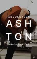 Absolutely, Ashton by miashcaluke
