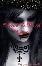 I wAnT tO bE a VaMpIrE ( Slow Update) by gemmirabel07