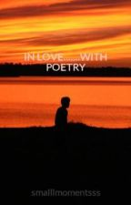 IN LOVE.......WITH POETRY by smalllmomentsss