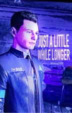 Just A Little While Longer [Connor] by Naughtttt