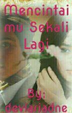 Mencintaimu Sekali lagi (on Going)  by deviariadne