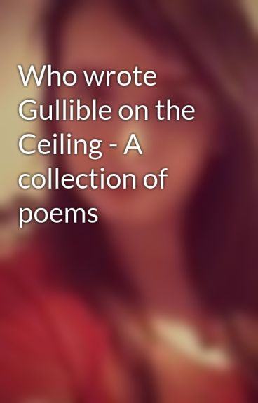 Who wrote Gullible on the Ceiling - A collection of poems by DietCloudyLemonade