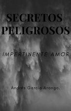 SECRETOS PELIGROSOS by andresarango200