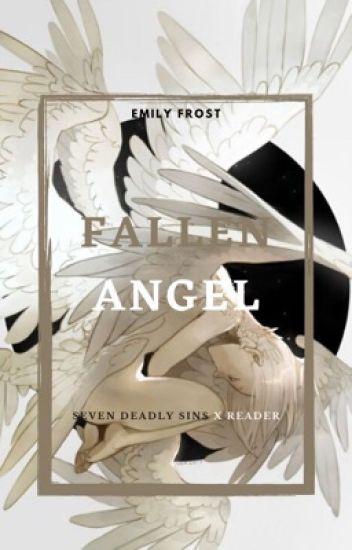 Fallen Angel - (Seven Deadly Sins x Reader)