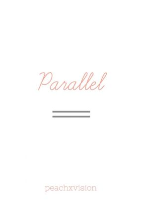 Parallel by peachxvision