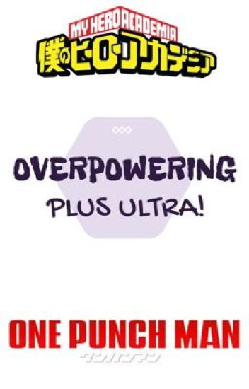 overpowering plus ultra! | One Punch Man x My Hero Academia [Reader Insert]