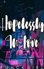 Hopelessly In Love by fuhckgirl