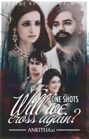 One Shots on Will We Cross Again  by ankitha21