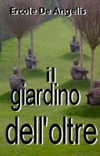 Il giardino dell'Oltre by ercoledeangelis