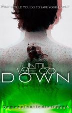 Until We Go Down (The 100 Fanfic) [BOOK 2] by DAMNselNOTindistress