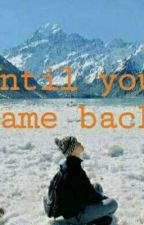 Until you came back by MISSLMONTEFALCO