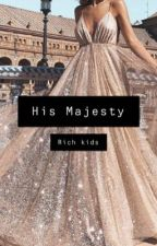 Rich kids : His Majesty by Zoeyyyyxoxo