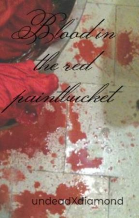 Blood in the red paintbucket by undeadXdiamond