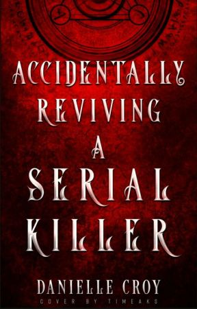 Accidentally reviving a serial killer by FutureWriterLA
