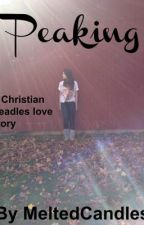 Peaking. -A Christian Beadles love story by SweaterWeather