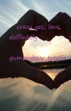 Crazy yes love deffinatly by gummybear_treglia