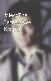 Jalec: The Secrets We Keep ;) by imaklainer98