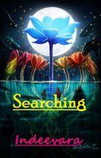 Searching- A saga by indeevara18ls