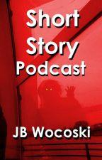 Short Story Podcast by JBWocoski