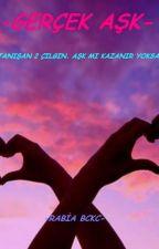 GERÇEK AŞK by rabiabckc422