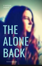 The Alone Back by EvieGraceOsborne