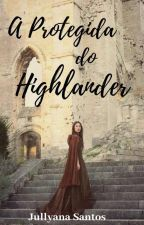 A Protegida do Highlander  by jullyana88