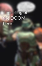 The rising of the DOOM hero by aDOOMotaku