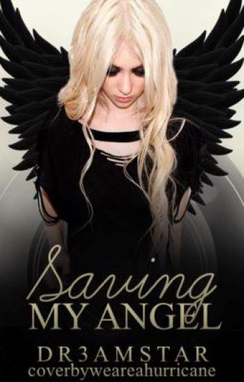 Saving My Angel - dr3amstar - Wattpad