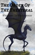 The Order Of The Thesteral: Welcome To Whitewood by hooletheowlout82