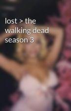 lost > the walking dead season 3 by rollacoasterofbooks