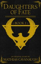 Daughters of Fate [Book 1 - Completed] #Wattys2019 by MathiasCavanaugh