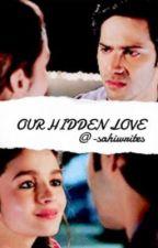 Our hidden love | ✓ by -sahiwrites