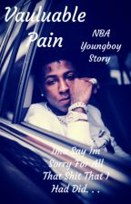 Valuable Pain | NBA Youngboy Love Story by laylaayprt2