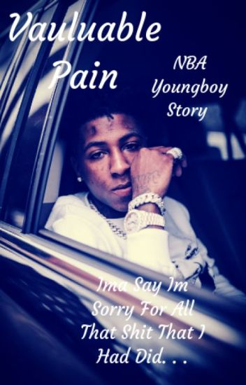 Valuable Pain | NBA Youngboy Love Story