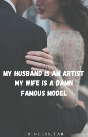 My Husband Is A Artist, My Wife Is An Damn Famous Model (MHAMWFM)
