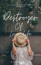 Destroyer Of Love Life {ONGOING} by Storyalua