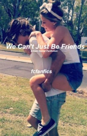 We Can't Just Be Friends {sam daniel} by fcfanfics