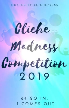 *ON HOLD* Cliche Madness Competition 2019 | CLOSED by ClichePress