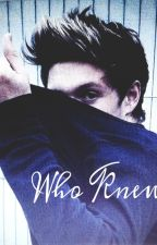 Who knew (Niall Horan Fanfiction) by _Bezimienna