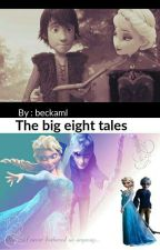 The big eight tales [Being Edited] by beckaml