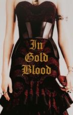 In gold blood//game of thrones by laddersofchaos