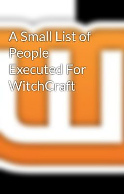 A Small List of People Executed For WitchCraft