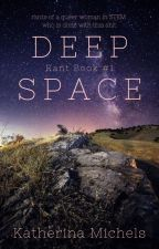 DEEP SPACE | Rant Book #1 by Katherina_Michels