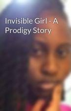 Invisible Girl - A Prodigy Story by MonikaRocsYourWorld