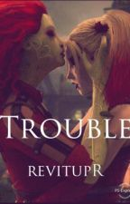 Trouble (HarleyQuinnXPoisonIvy) by revitupR