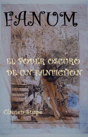 FANUM... El poder oscuro de un fanfiction by ClausenSnape