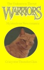 Warriors: The Unknown Threat Series Book #5: Mysterious Newcomers by CrazystarThunderClan