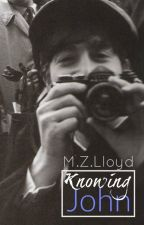 Knowing John - A Beatles Fan Fiction by mzlloyd