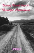 Bumpy Roads Lead to Beautiful Destinations by RylieKi