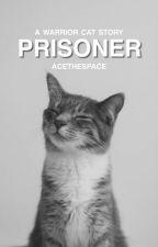 prisoner ┊ a warrior cat fanfiction by -acethespace